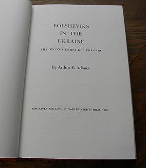 BOLSHEVIKS IN THE UKRAINE. The Second Campaign, 1918-1919.: Adams, Arthur E.