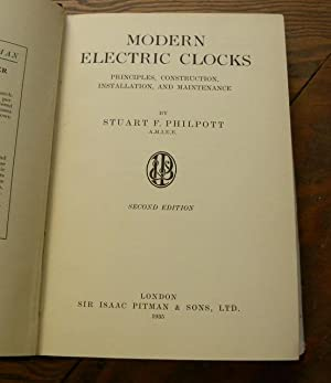 MODERN ELECTRIC CLOCKS. Principles, Construction, Installation, and Maintenance: Philpott, Stuart F...