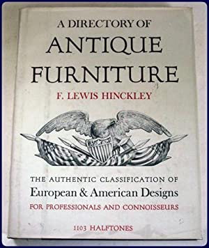 A DIRECTORY OF ANTIQUE FURNITURE. The authentic classification of European and American Designs f...