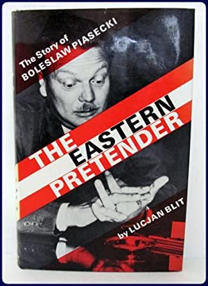 THE EASTERN PRETENDER. Boleslaw Piasecki: His Life and Times: Blit, Lucjan