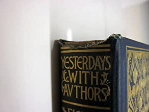 YESTERDAYS WITH AUTHORS. Illustrated with photogravure portraits autograph letters, etc.: Fields, ...