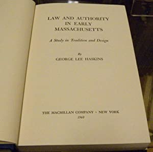 LAW AND AUTHORITY IN EARLY MASSACHUSETTS. A STUDY IN TRADITION AND DESIGN.: Haskins, George Lee