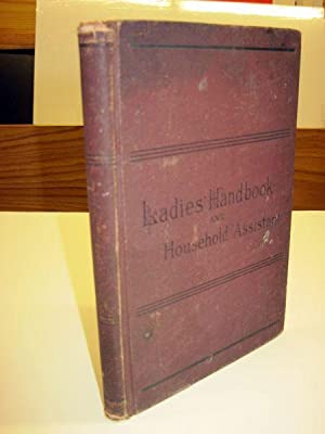 THE LADIES' HANDBOOK AND HOUSEHOLD ASSISTANT. A Manual of Religious and Table Etiquette; a Select...