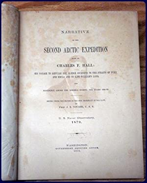 NARRATIVE OF THE SECOND ARCTIC EXPEDITION MADE BY CHARLES F. HALL: His Voyage to Repulse Bay, ...