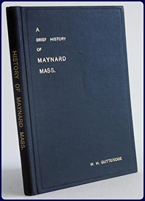 A BRIEF HISTORY OF THE TOWN OF MAYNARD MASSACHUSETTS: Gutteridge, William H.