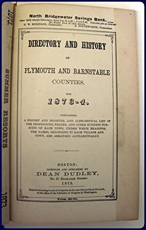 DIRECTORY AND HISTORY OF PLYMOUTH AND BARNSTABLE COUNTIES FOR 1873-74.: Dudley, Dean (Compiler)