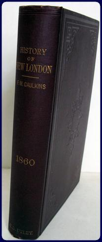 HISTORY OF NEW LONDON, CONNECTICUT From The: Caulkins, Frances Manwaring