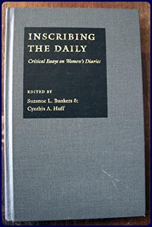INSCRIBING THE DAILY. Critical Essays on Women's Diaries: Bunkers, Suzanne L. and Huff, ...