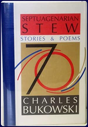 SEPTUAGENARIAN STEW. Stories and Poems: Bukowski, Charles