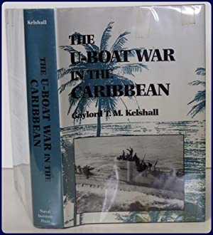 THE U-BOAT WAR IN THE CARIBBEAN: Kelshall, Gaylord T.