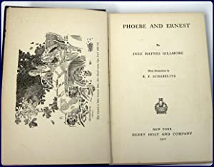 PHOEBE AND ERNEST. With illustrations by R. F. Schabelitz.: Gillmore, Inez Haynes