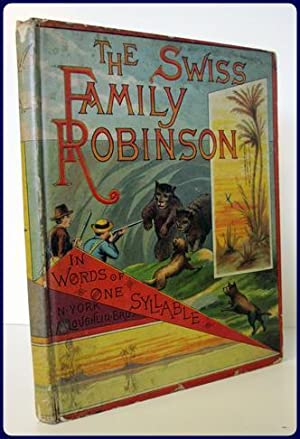 THE SWISS FAMILY ROBINSON In Words of One Syllable: I. F. M. (Abridged and Adapted by)