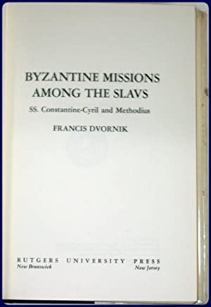 BYZANTINE MISSIONS AMONG THE SLAVS. SS. CONSTANTINE-CYRIL AND METHODIUS.: Dvornik, Francis