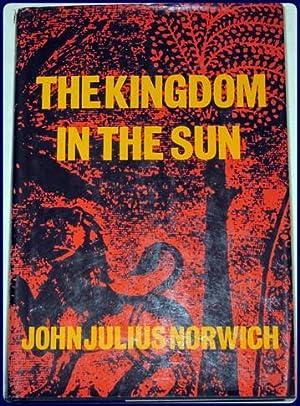 THE KINGDOM IN THE SUN 1130-1194.: Norwich, John Julius