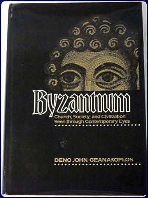 BYZANTIUM. CHURCH, SOCIETY, AND CIVILIZATION SEEN THROUGH CONTEMPORARY EYES.: Geanakoplos, Deno John