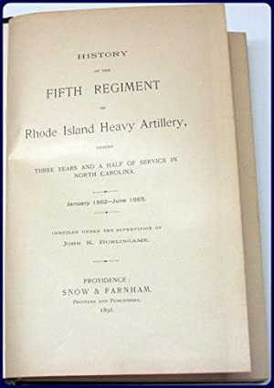 HISTORY OF THE FIFTH REGIMENT OF RHODE ISLAND HEAVY ARTILLERY DURING THREE YEARS AND A HALF OF ...