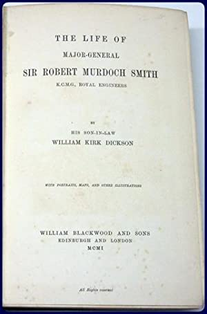 THE LIFE OF MAJOR-GENERAL SIR ROBERT MURDOCH SMITH. K.C.M.G., Royal Engineers.: Dickson, William ...