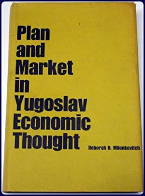 PLAN AND MARKET IN YUGOSLAV ECONOMIC THOUGHT. YALE RUSSIAN AND EAST EUROPEAN STUDIES, 9: ...