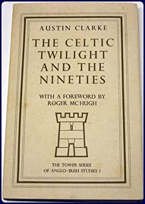 THE CELTIC TWILIGHT AND THE NINETIES. The Tower Series of Anglo-Irish Studies 1: Clarke, Austin