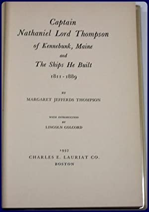 CAPTAIN NATHANIEL LORD THOMPSON OF KENNEBUNK, MAINE AND THE SHIPS HE BUILT, 1811-1889.: Thompson, ...