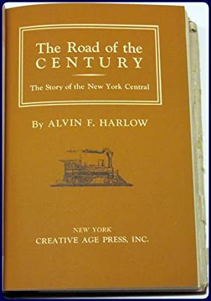 THE ROAD OF THE CENTURY. THE STORY OF THE NEW YORK CENTRAL.: Harlow, Alvin F.