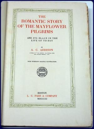 THE ROMANTIC STORY OF THE MAYFLOWER PILGRIMS AND IT'S PLACE IN THE LIFE OF TODAY: Addison, ...