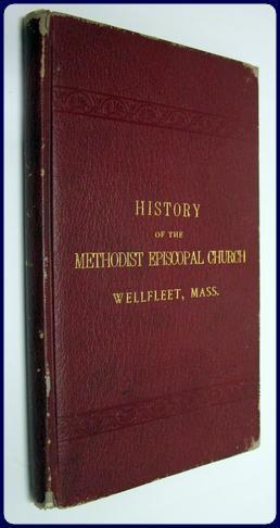 A BRIEF HISTORY OF THE METHODIST EPISCOPAL CHURCH IN WELLFLEET, MASSACHUSETTS.: Palmer, Rev. Albert...