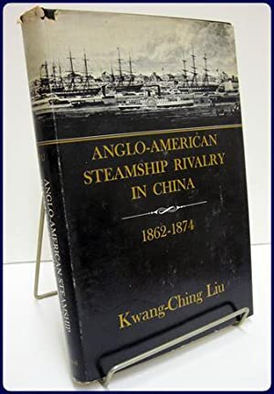 ANGLO-AMERICAN STEAMSHIP RIVALRY IN CHINA 1862-1874. Harvard East Asian Studies 8: Liu, Kwang-Ching