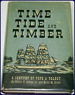TIME, TIDE, AND TIMBER. A CENTURY OF POPE & TALBOT.: Coman Jr., Edwin T. and Gibbs, Helen M.