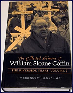 THE COLLECTED SERMONS OF WILLIAM SLOANE COFFIN. The Riverside Years. Volumes 1 and 2: Coffin, ...