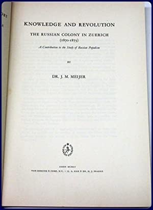 KNOWLEDGE AND REVOLUTION. THE RUSSIAN COLONY IN ZEURICH (1870-1873). A CONTRIBUTION TO THE STUDY OF...