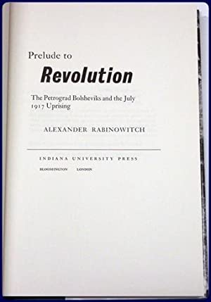 PRELUDE TO REVOLUTION. THE PETROGRAD BOLSHEVIKS AND THE JULY 1917 UPRISING.: Rabinowitch, Alexander