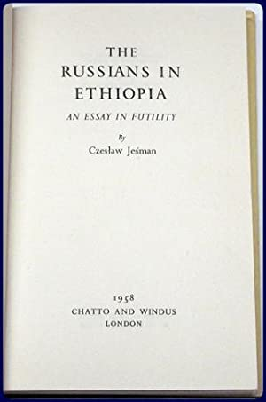 THE RUSSIANS IN ETHIOPIA. AN ESSAY IN FUTILITY.: Jesman, Czeslaw