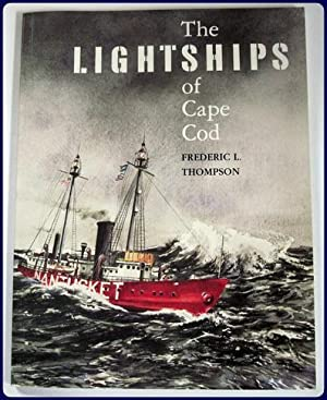 THE LIGHTSHIPS OF CAPE COD.: Thompson, Frederic L.:
