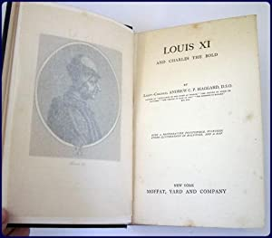 LOUIS XI AND CHARLES THE BOLD: Haggard, Lieut-Colonel Andrew C. P.