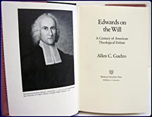 EDWARDS ON THE WILL. A Century of American Theological Debate: Guelzo, Allen C.