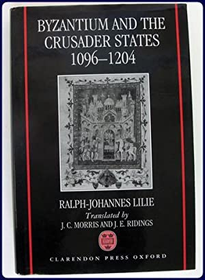 BYZANTIUM AND THE CRUSADER STATES. 1096-1204: Lilie, Ralph-Johannes: Translated by J. C. Morris and...