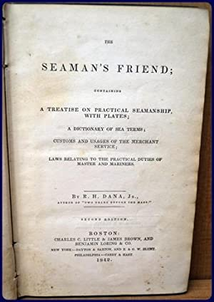THE SEAMAN'S FRIEND. Containing A Treatise on: Dana, Richard H.