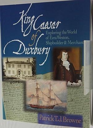 KING CAESAR OF DUXBURY. Exploring the World: Browne, Patrick T.