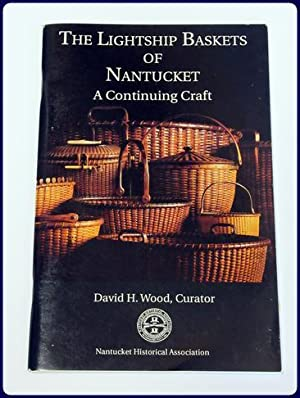 THE LIGHTSHIP BASKETS OF NANTUCKET. A Continuing Craft.