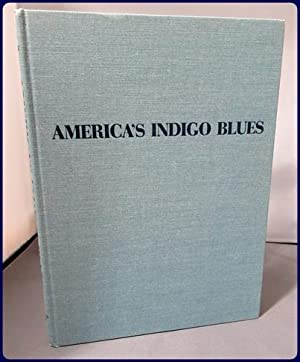 AMERICA'S INDIGO BLUES. Resist-Printed and Dyed Textiles of the Eighteenth Century