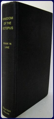 KINGDOM OF THE OCTOPUS. The life of: Lane, Frank W.
