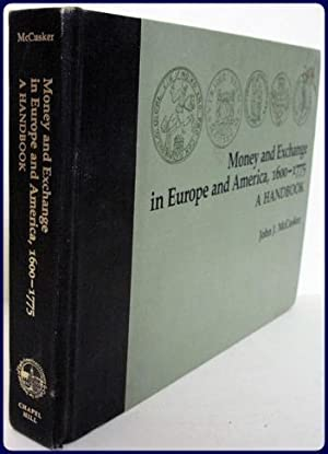 MONEY AND EXCHANGE IN EUROPE AND AMERICA, 1600-1775. A HANDBOOK.: McCusker, John J.