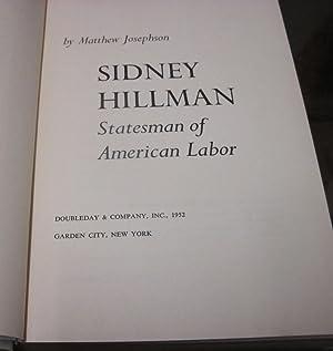 SIDNEY HILLMAN. STATESMAN OF AMERICAN LABOR.: Josephson, Matthew
