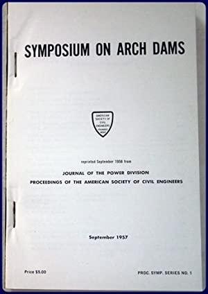 SYMPOSIUM ON ARCH DAMS. Reprinted from Journal of the Power Division, Proceedings of the American ...