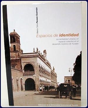 ESPACIOS DE IDENTIDAD. La centralidad urbana y el espacio colectivo en el desarrollo historico de ...