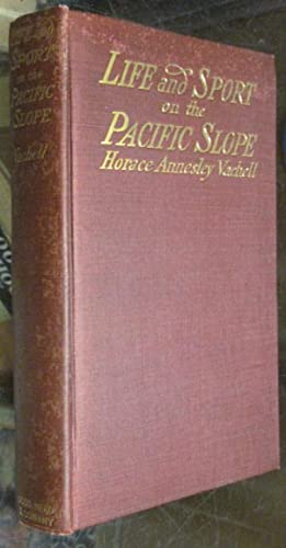 LIFE AND SPORT ON THE PACIFIC SLOPE: Vachell, Horace Annesley