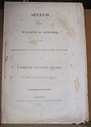 SPEECH OF WILLIAM H. SEWARD ON THE RESOLUTION AGAINST RENEWING THE CHARTER OF THE UNITED STATES ...