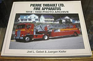 PIERRE THIBAULT LTD. FIRE APPARATUS, 1918-1990 PHOTO: Gebet, Joel L.