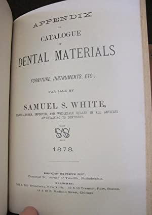 CATALOGUE OF DENTAL MATERIALS FURNITURE INSTRUMENTS ETC., FOR SALE BY SAMUEL WHITE, Manufacturer, ...
